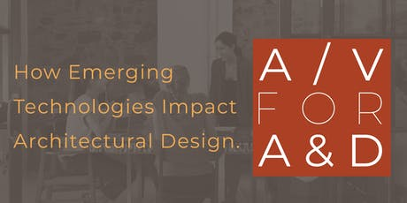 A/V For A&D: How Emerging Technologies Impact Architectural Design. tickets