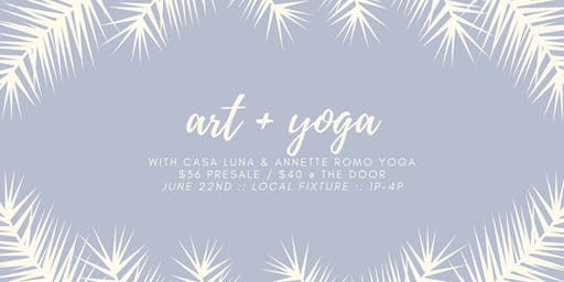 ART & YOGA WITH CASA LUNA & ANNETTE ROMO YOGA