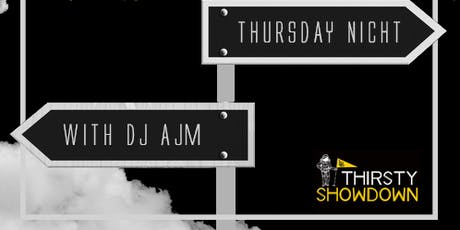 Thirsty Showdown with DJ AJM tickets