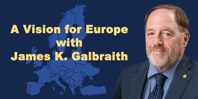 A Vision for Europe with James K. Galbraith