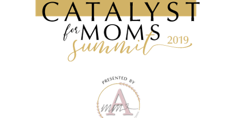 Catalyst for Moms Summit 2019 tickets