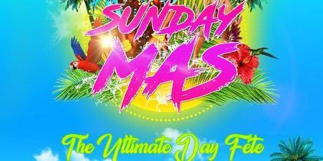 """""""SUNDAY MAS"""" The Ultimate Day Fete tickets"""