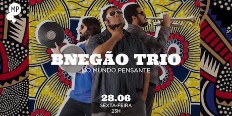 28/06 - BNEGÃO TRIO NO MUNDO PENSANTE ingressos