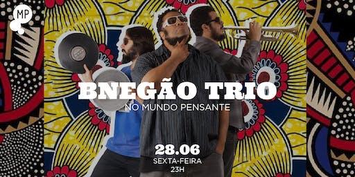 28/06 - BNEGÃO TRIO NO MUNDO PENSANTE