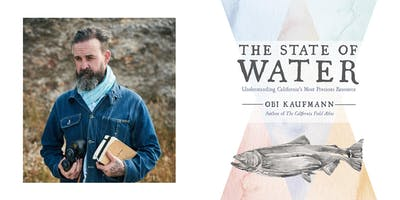 The State of Water: Understanding California's Most Precious Resource - Presentation and Book-Signing by Obi Kaufmann