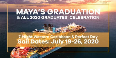 MAYA'S GRADUATION CRUISE: JULY, 2020