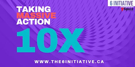 The 6 INITIATIVE Presents: 10X - Taking Massive Action tickets