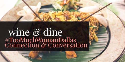 Wine & Dine:Too Much Woman Dallas
