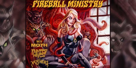 FIREBALL MINISTRY, MOTH, PAINTED WIVES, THE WATCHERS tickets