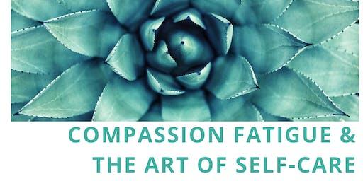 Compassion Fatigue & The Art of Self- Care