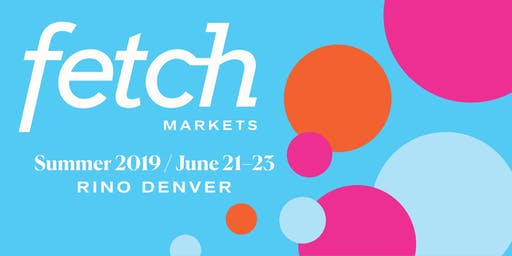 Fetch Summer Market (formerly Denver Flea)