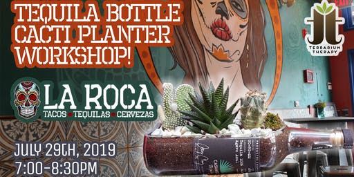 Tequila Bottle Cacti Planter Workshop at LaRoca