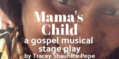 Mama's Child - a gospel musical stage play
