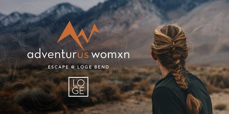 AdventurUs Womxn Escape @ LOGE Bend tickets