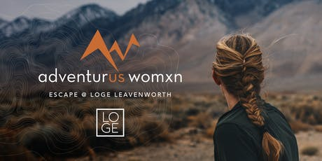 AdventurUs Womxn Escape @ LOGE Leavenworth tickets
