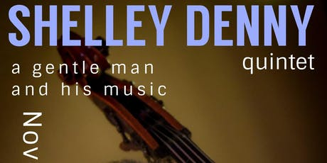 Shelley Denny Quintet - A Gentle Man and His Music tickets
