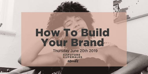 Future Females Utrecht | How to build your brand