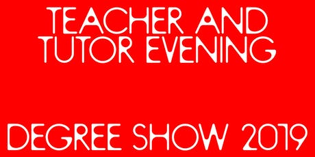 Degree Show 2019 Teacher and Tutor Evening  tickets
