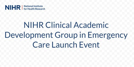 NIHR  Emergency Care Clinical Academic Development Group Launch Event tickets