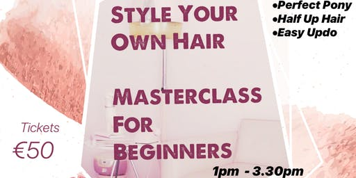 Learn to Style Your Own Hair - Masterclass for Beginners