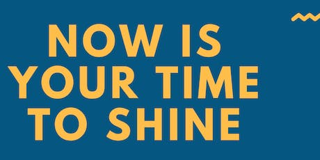 Now is your time to shine tickets