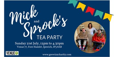 Mick and Sprock's Family Tea Party for GeeWizz Charity