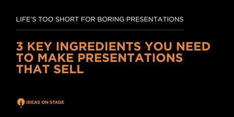 [FREE EVENT] 3 Key Ingredients You Need to Make Presentations that Sell   tickets
