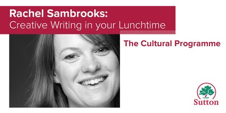 Rachel Sambrooks: Creative Writing in Your Lunchtime tickets