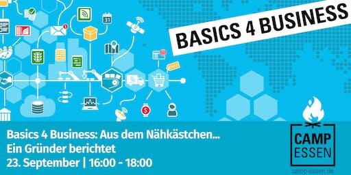 Basics 4 Business: Aus dem Nähkästchen... Ein Gründer berichtet