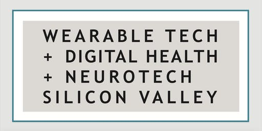 Wearable Tech + Digital Health + Neurotech Silicon Valley