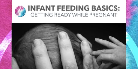 Infant Feeding Basics: Getting Ready While Pregnant tickets
