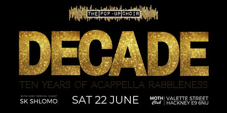 The Pop-Up Choir  DECADE-10 yrs of Acappella Rabbleness @ Moth Club Hackney tickets