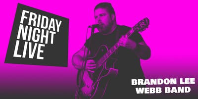 FNL: Brandon Lee Webb Band & more TBA