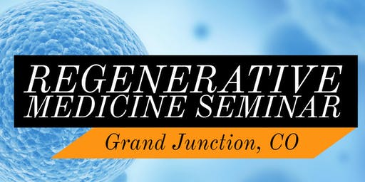 FREE Regenerative Medicine & Stem Cell For Pain Dinner Seminar - Grand Junction, CO