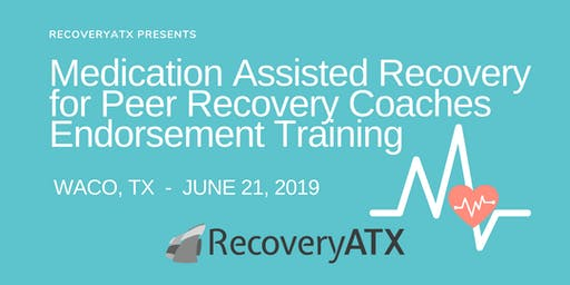 Medication Assisted Recovery for Peer Recovery Coaches Endorsement Training