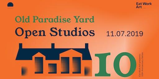 Old Paradise Yard OPEN STUDIOS 2019 | EAT WORK ART 10th Anniversary Series