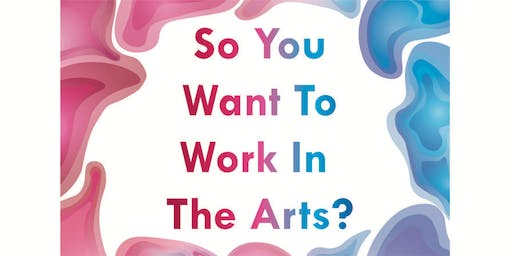 So You Want To Work In The Arts?