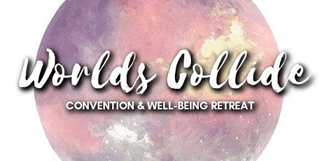 Worlds Collide Convention & Well-Being Retreat tickets