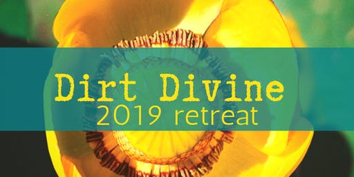 Dirt Divine - a retreat from the mud of life to a blooming of the soul