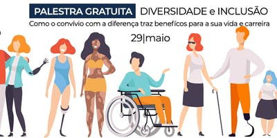 Palestra Gratuita: Diversidade e Inclusão - como o convívio com a diferença traz benefícios para a sua vida e carreira