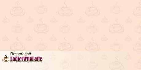 Rotherhithe Ladies Who Latte tickets