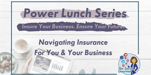 Power Lunch - Navigating Insurance For You & Your Business