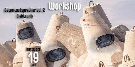 Workshop: Beton Lautsprecher Vol. 2 - Elektronik Tickets