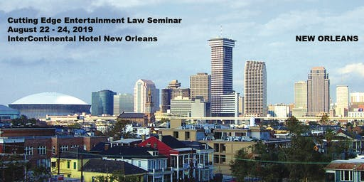 27th Cutting Edge Entertainment Law Seminar - August 22 - 24, 2019