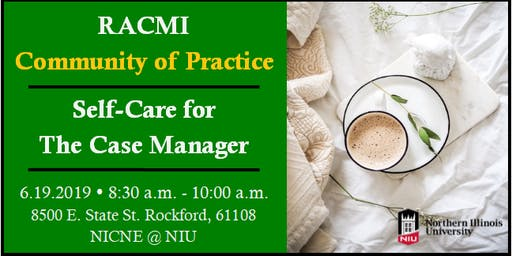 6-19-19 RACMI Community of Practice - Self-Care for the Case Manager