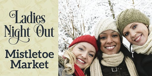 Ladies Night Out - Mistletoe Market