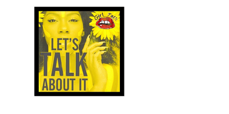 Girl Let's Talk About It! tickets