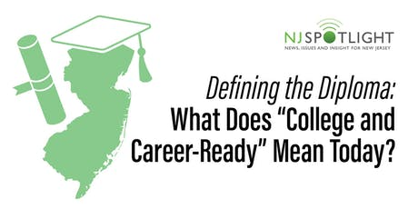 "NJ Spotlight - Defining the Diploma: What Does ""College and Career-Ready"" Mean Today? tickets"