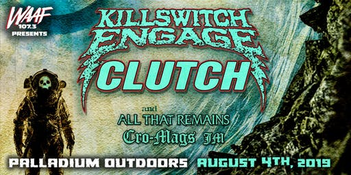 WAAF PRESENTS: KILLSWITCH ENGAGE & CLUTCH
