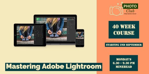 Mastering Adobe Lightroom Classic, 40 week Course - Minehead